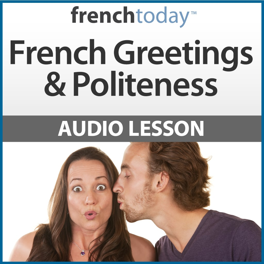 French Greetings Politeness French Today